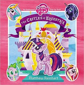 My Little Pony: The Castles of Equestria: An Enchanted My Little Pony Pop-Up Book  by Matthew Reinhartの画像